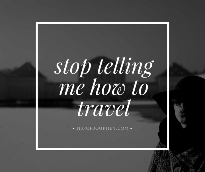 stop-telling-me-how-to-travel